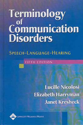 Terminology of Communication Disorders By Nicolosi, Lucille/ Harryman, Elizabeth/ Kresheck, Janet